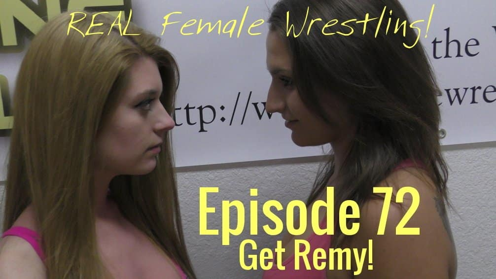 #72 - Get Remy - Callisto Strike vs Remy Rush - Real Women's Competitive Wrestling!