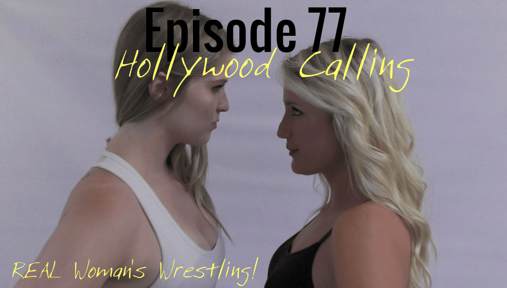 #78 - Blond vs Blonde - Haley Hollywood vs Monroe Jamison - Hollywood Calling - Women's Wrestling - 2016